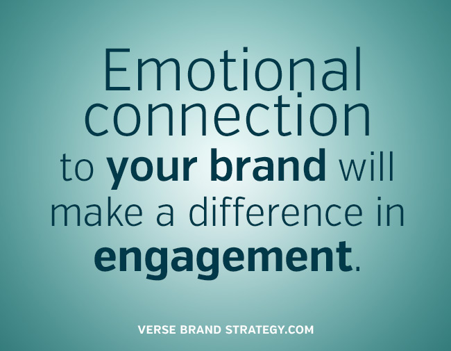 Emotional connection to your brand will make a difference in engagement
