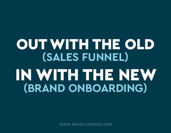 Out with the old (sales funnel), in with the new (brand onboarding)